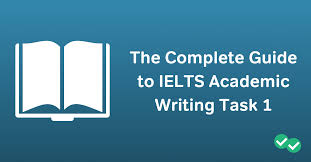 The Complete Guide To Ielts Academic Writing Task 1