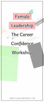 top ideas about management leadership business female leadership the career confidence workshop we are currently not open to new members but
