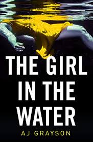 The Girl in the Water - Kindle edition by Grayson, A J. Mystery, Thriller &  Suspense Kindle eBooks @ Amazon.com.