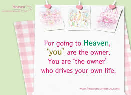 photo essay from heaven come true a trip to heaven a trip to  for going to heaven you are the owner you are the owner who drives your own life