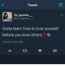 Twitter Quotes Simple Tweet Xo Quotes Axo Quotes Gotta Learn How To Love Yourself Before