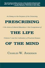 prescribing the life of the mind an essay on the purpose of the prescribing the life of the mind an essay on the purpose of the university the aims of liberal education the competence of citizens and the cultivation