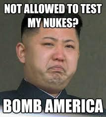 Not allowed to test my nukes? BOMB AMERICA - North Korea - quickmeme via Relatably.com