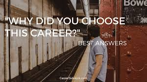 why did you choose this career best answer examples • career  why did you choose this career best answer ""