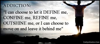 Inspirational Quotes For Addicts New ADDICTION I Can Choose To Let It DEFINE Me CONFINE Me REFINE Me