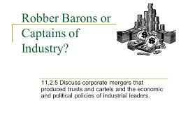 robber barons or captains of industry discuss corporate mergers 1 robber barons