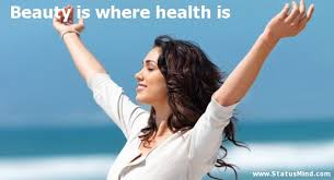 Beauty And Health Quotes Best Of Beauty Is Where Health Is StatusMind