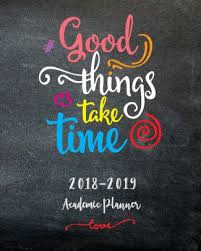 Good Thing Take Time Academic Planner 2018 2019 Weekly Monthly Planner 2018 2019 Academic Monthly Planner 2018 2019 At A Glance Monthly Planner Day