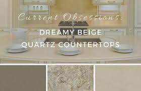 cur obsessions dreamy beige quartz countertops