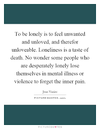 best being lonely ideas lonely being lonely to be lonely is to feel unwanted and unloved and therefor unloveable loneliness is