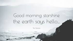 "Good Morning Starshine The Earth Says Hello Quote Best of Good Morning Starshine Quote Tim Burton Quote ""Good Morning"