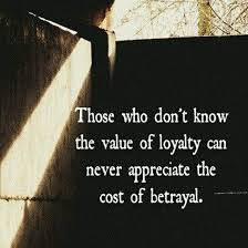 Quotes About Loyalty And Betrayal Inspiration Those Who Don't Know The Value Of Loyalty Can Never Appreciate The