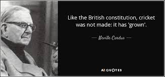 Neville Cardus Quote Like The British Constitution Cricket Was Not Amazing Constitution Quotes