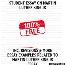 essay on martin luther king jr student essay on martin luther king jr