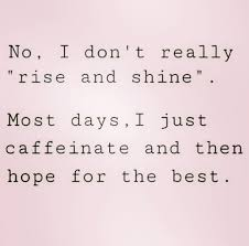 Rise And Shine Quotes