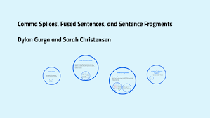 Comma Splices Fused Sentences And Sentence Fragments By Dylan Gurga