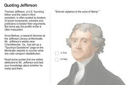 Famous Quotes By Thomas Jefferson Adorable To Quote Thomas Jefferson 'I Never Actually Said That' WSJ