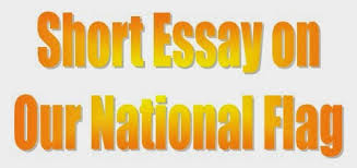 essay and letter writing short essay on our national flag after being d from british rule on 15 1947 adopted its own national flag there are three colors in our national flag