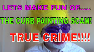 lets make fun of the curb painting scam