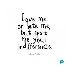 Love Hate Quotes Awesome Libbie Fudim Quote Indifference QuoteInspirational Quote Love Me