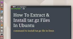 extract install tar gz files in ubuntu