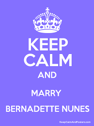 KEEP CALM AND MARRY BERNADETTE NUNES - Keep Calm and Posters ...