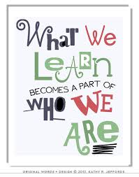 Quotes On Learning 23 Amazing What We Learn Becomes A Part Of Who We Are Print Classroom