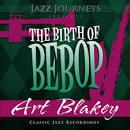 Jazz Journeys Presents the Birth of Bebop: Art Blakey