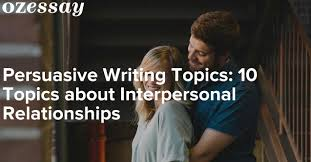 persuasive writing topics topics about interpersonal relationships