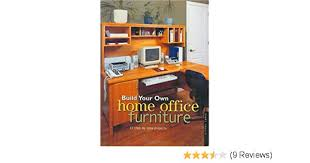 build your own home office. Build Your Own Home Office Furniture (Popular Woodworking): Danny Proulx: 0035313704895: Amazon.com: Books