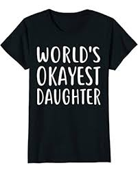 Remarkable Deal on <b>World's Okayest</b> Daughter T-<b>Shirt</b> Great ...