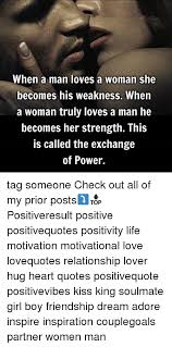 Power Of Positivity Quotes Delectable When A Man Loves A Woman She Becomes His Weakness When A Woman Truly