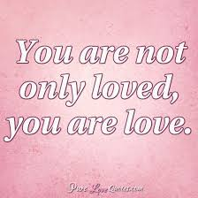 You Are Loved Quotes Mesmerizing You Are Not Only Loved You Are Love PureLoveQuotes