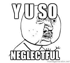 Y U So neglectful - Y U SO | Meme Generator via Relatably.com