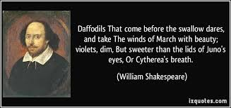 William Shakespeare Quotes About Beauty Best Of Daffodils That Come Before The Swallow Dares And Take The Winds Of