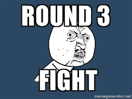 ROUND 3 FIGHT - Y U No | Meme Generator via Relatably.com