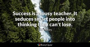 teacher quotes brainyquote success is a lousy teacher it seduces smart people into thinking they can t