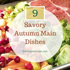 Autumn Dinner Menus 9 Savory Autumn Main Dishes Eat At Home