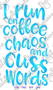 Quote Sign Amazing I Run On Coffee Chaos And Cuss Words SVG Quote Sign Print Silhouette