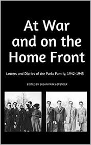 Amazon.com: At War and on the Home Front: Letters and Diaries of the Parks  Family, 1942-1945 eBook: Parks-Spencer, Susan: Kindle Store