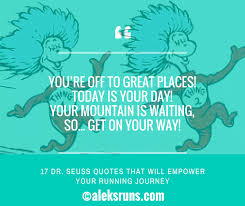 Doctor Seuss Quotes 83 Best 24 Dr Seuss Quotes That Will Empower Your Running Journey Train
