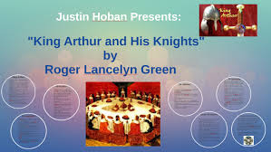 king arthur and his knights of the round table by roger lancelyn green by justin hoban on prezi