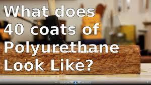 What does 40 Coats of <b>Polyurethane</b> Look Like? - YouTube