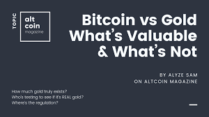Bitcoin Vs Gold Whats Valuable Whats Not Altcoin