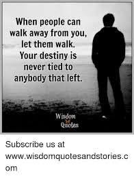 Destiny Quotes Custom When People Can Walk Away From You Let Them Walk Your Destiny Is