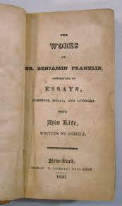 the works of dr benjamin franklin consisting of essays humorous  the works of dr benjamin franklin consisting of essays humorous moral and literary his life written by himself