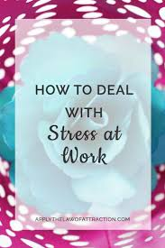 best ideas about managing stress at work work how to deal stress at work