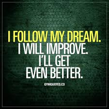 Dream Motivational Quotes Best Of Motivational Quote I Follow My Dream I Will Improve I'll Get Even