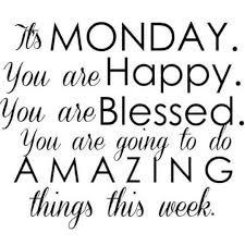 Itu0027s Monday You are Happy You are Blessed You are going to do