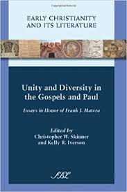 unity and diversity in the gospels and paul essays in honor of  unity and diversity in the gospels and paul essays in honor of frank j matera early christianity and its literature christopher w skinner